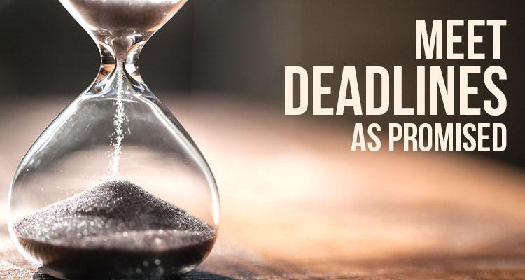 Meet deadlines as promised